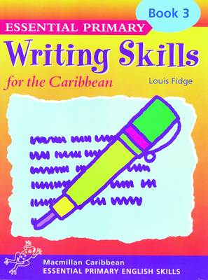 Primary Writing Skills for the Caribbean Pupil's Book 3 by Louis Fidge