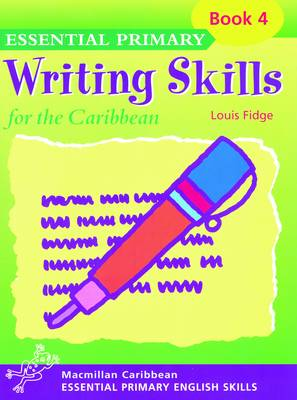 Primary Writing Skills for the Caribbean Pupil's Book 4 by Louis Fidge