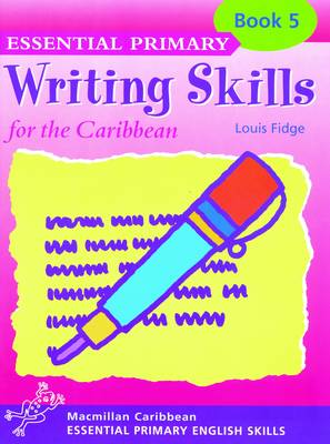 Primary Writing Skills for the Caribbean Pupil's Book 5 by Louis Fidge