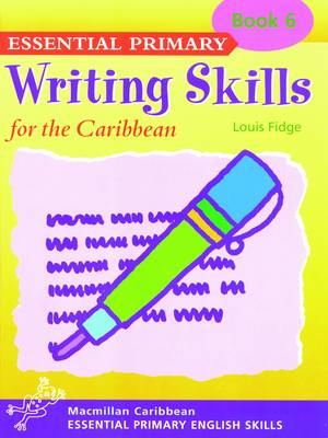 Primary Writing Skills for the Caribbean Pupil's Book 6 by Louis Fidge