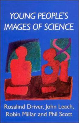 Young People's Images of Science by Rosalind Driver, John Leach, Robin Millar, Phil Scott