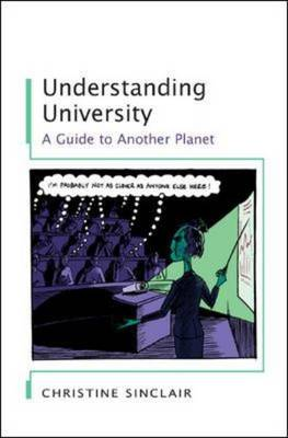Understanding University A Guide to Another Planet by Christine Sinclair