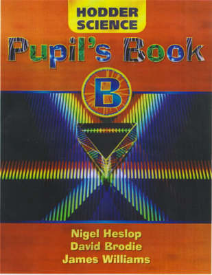 Hodder Science Pupil's Book B by Nigel Heslop, David Brodie, James Williams