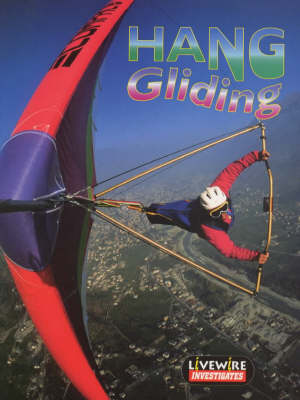 Livewire Investigates Hang Gliding by Henry Billings, Melissa Billings