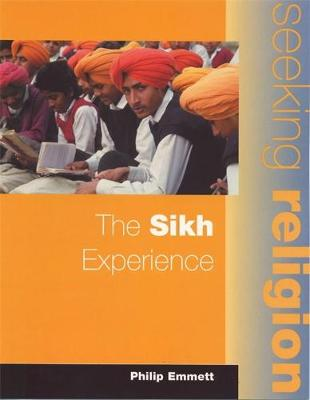 The Seeking Religion: The Sikh Experience by Phil Emmett