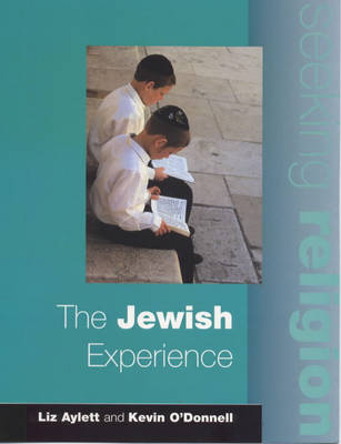 The Seeking Religion: The Jewish Experience by Liz Aylett, Kevin O'Donnell