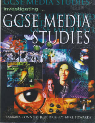 Investigating GCSE Media Studies by Mike Edwards, etc., Barbara (Lecturer in Media and Film, Coleg Glan Hafren, Cardiff, Wales) Connell, Jude (Chief Modera Brigley
