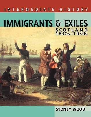 Immigrants and Exiles Scotland 1830s-1930s by Sydney Wood, Duncan Toms
