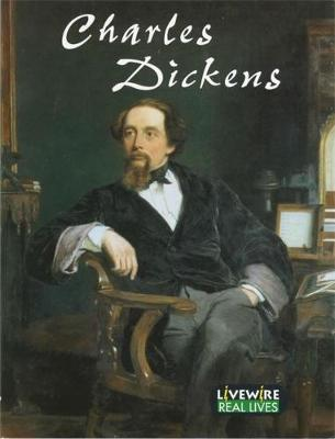Livewire Real Lives: Charles Dickens Real Lives by Sandra Woodcock, Peter Leigh
