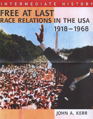 Free at Last Race Relations in the USA, 1918-1968 by John Kerr