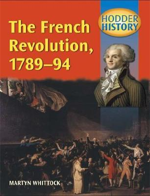 Hodder History: The French Revolution, 1789-1794 by Martyn J. Whittock