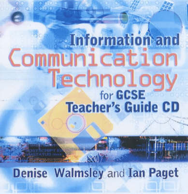 Information and Communication Technology for GCSE Teacher's Guide by Denise Walmsley, Ian Paget