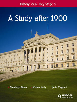 History for NI Key Stage 3 A Study After 1900 by Sheelagh Dean, Vivien Kelly, Julie Taggart, Cheryl Stafford