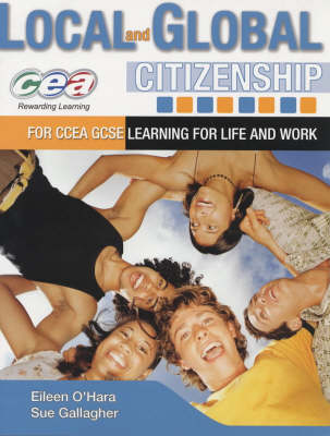 Local and Global Citizenship for CCEA GCSE Learning for Life and Work by Sue Gallagher, Eileen O'Hara