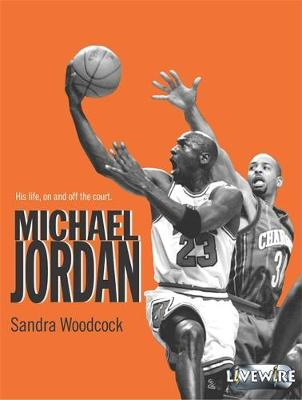 Livewire Real Lives: Michael Jordan His Life on and off the Court by Sandra Woodcock
