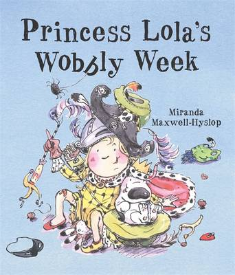 Princess Lola's Wobbly Week by Miranda Maxwell-Hyslop