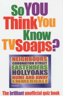 So You Think You Know TV Soaps? by Clive Gifford