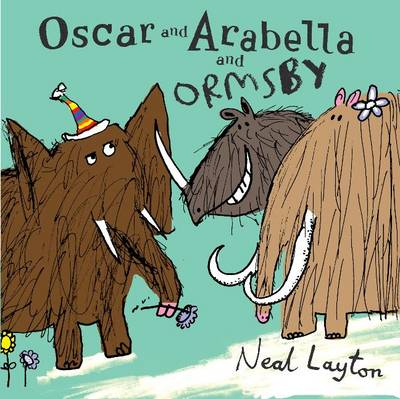 Oscar and Arabella and Ormsby by Neal Layton