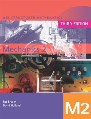 MEI Mechanics 2 Third Edition by Pat Bryden, David Holland