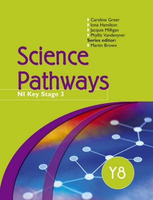 Science Pathways Y8 Pupil's Book CCEA Key Stage 3 by Iona Hamilton, Jacquie Milligan, Phyllis Vandevyver, Caroline Greer