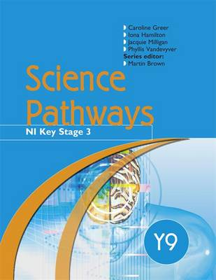 Science Pathways Year 9 Pupil's Book CCEA Key Stage 3 by Caroline Greer, Iona Hamilton, Jacquie Milligan, Phyllis Vandevyver