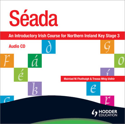 Seada: an Introduction to Irish for Key Stage 3 CD by Mairead Ni Fhathaigh, Treasa Mhig Uidhir