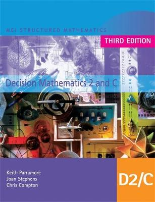 MEI Decision Mathematics 2 and C by Keith Parramore, Joan Stephens, Chris Compton