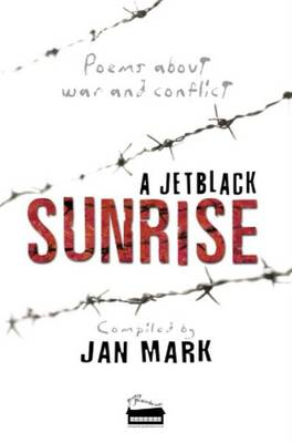 A Jetblack Sunrise Poems About War and Conflict by Jan Mark