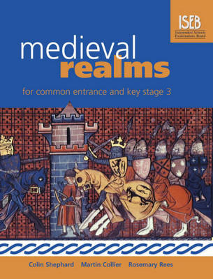 Medieval Realms for Common Entrance and Key Stage 3 by Tim Lomas, Colin Shephard, Rosemary Rees, Martin Collier