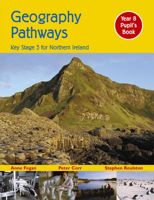 Geography Pathways Pupil's Book Key Stage 3 for Northern Ireland by Peter Corr, Steven Roulston, Anne Fegan
