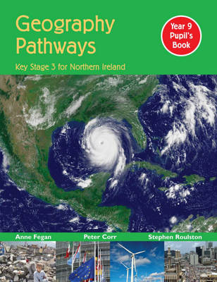 Geography Pathways Pupil's Book CCEA for Key Stage 3 by Peter Corr, Anne Fegan, Stephen Roulston