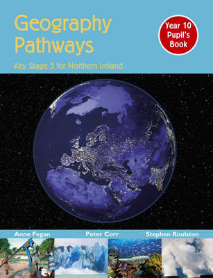 Geography Pathways: Key Stage 3 for Northern Ireland Year 10 Pupil's Book by Stephen Roulston, Peter Corr, Anne Fegan
