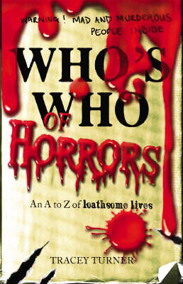 Who's Who of Horrors An A-Z of Loathsome Lives by Tracey Turner