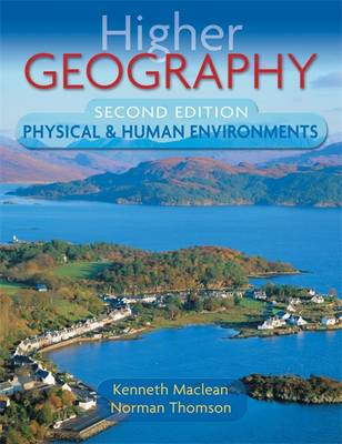 Higher Geography Physical and Human Environments by Norman Thomson, Kenneth Maclean