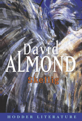 Skellig with Web Teacher Material by David Almond, Jean Moore, John Catron