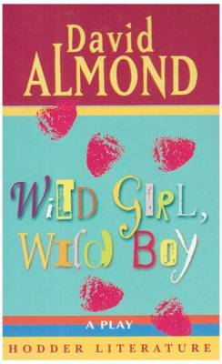 Wild Girl, Wild Boy A Play by David Almond