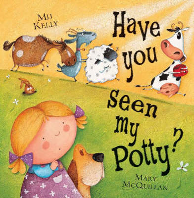 Have You Seen My Potty? by Mij Kelly, Mary McQuillan
