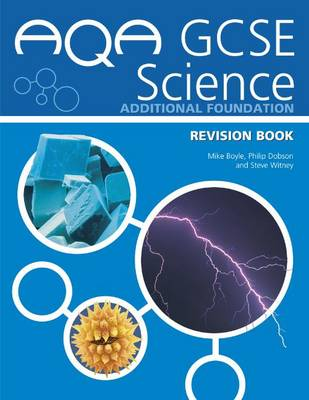 AQA GCSE Science Additional Foundation Revision Book by Mike Boyle, Philip Dobson, Steve Witney
