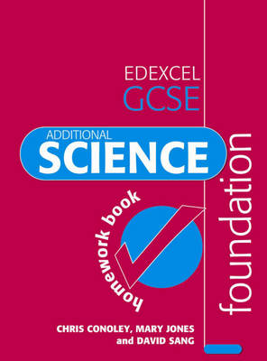 Edexcel GCSE Additional Science Foundation Homework Book by Mary Jones, Chris Conoley, David Sang