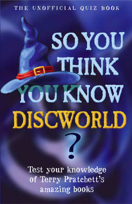 So You Think You Know Discworld ? by Clive Gifford