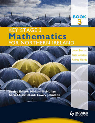 Key Stage 3 Mathematics for Northern Ireland by Audrey Moody, James Boston, Kate Johnston