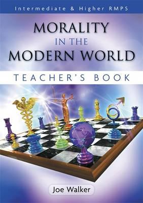 Morality in the Modern World: Intermediate & Higher RMPS Teacher Book by Joe Walker