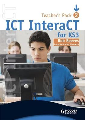 ICT InteraCT for Key Stage 3 - Teacher Pack 2 by Bob Reeves