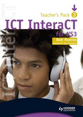 ICT Interact for Key Stage 3 - Teacher Pack 3 by Bob Reeves