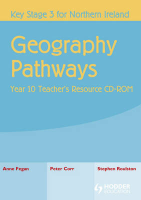 Geography Pathways Year 10 Teacher's Resource CD-ROM by Anne Fegan, Stephen Roulston, Peter Corr