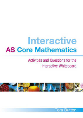 Interactive AS Core Mathematics Activities and Questions for the Interactive Whiteboard by Tom Button