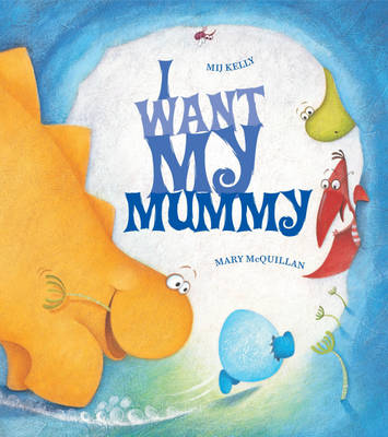 I Want My Mummy by Mij Kelly