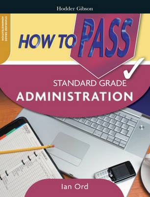 How to Pass Standard Grade Administration by Ian Ord