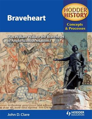 Hodder History Concepts and Processes Braveheart by John Clare