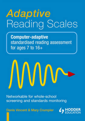 Adaptive Reading Scales Computer-adaptive Standardised Reading Assessment for Ages 8 to 16+ by Denis Vincent, Mary Crumpler